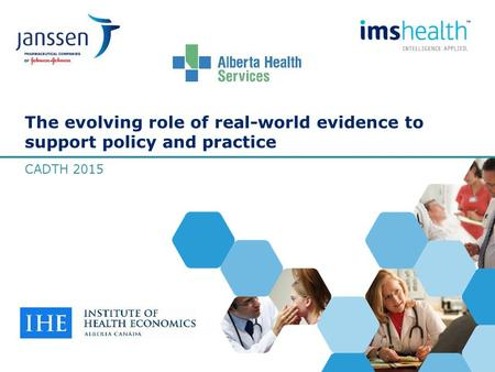 The evolving role of real-world evidence to support policy and practice CADTH 2015.