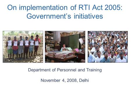 On implementation of RTI Act 2005: Government's initiatives Department of Personnel and Training November 4, 2008, Delhi.