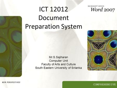 COMPREHENSIVE ICT 12012 Document Preparation System Mr.S.Sajiharan Computer Unit Faculty of Arts and Culture South Eastern University of Srilanka.