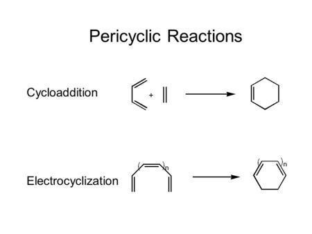 Title Pericyclic Reactions Cycloaddition Electrocyclization.