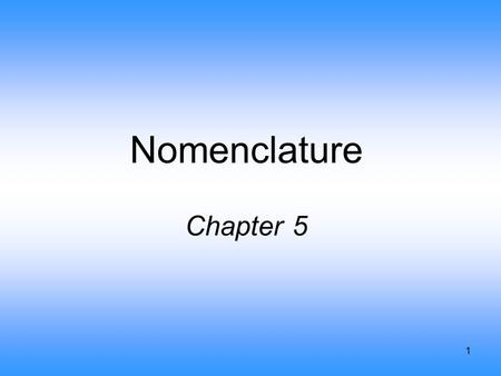 1 Nomenclature Chapter 5. 2 Common Names - Exceptions H 2 O = water, steam, ice NH 3 = ammonia CH 4 = methane NaCl = table salt C 12 H 22 O 11 = table.
