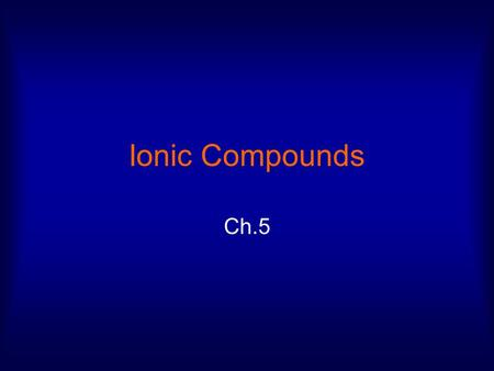 Ionic Compounds Ch.5. (5-1) Ions Atom or group of atoms that has a charge b/c it has lost or gained e - Ex: [Na] = 1s 2 2s 2 2p 6 3s 1 [Na + ] = 1s 2.