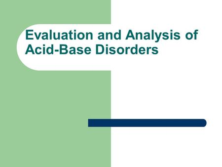Evaluation and Analysis of Acid-Base Disorders