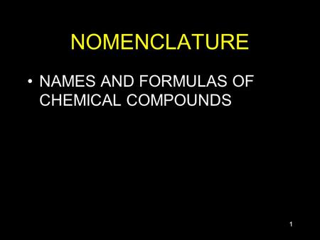 1 NOMENCLATURE NAMES AND FORMULAS OF CHEMICAL COMPOUNDS.