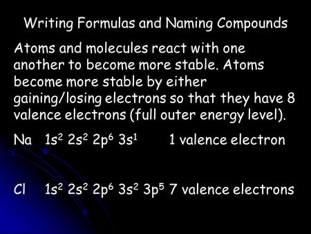 Writing Formulas and Naming Compounds Atoms and molecules react with one another to become more stable. Atoms become more stable by either gaining/losing.