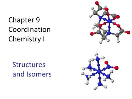 Chapter 9 Coordination Chemistry I Structures and Isomers.