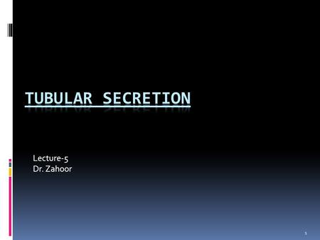 1 Lecture-5 Dr. Zahoor. Objectives – Tubular Secretion Define tubular secretion Role of tubular secretion in maintaining K + conc. Mechanisms of tubular.