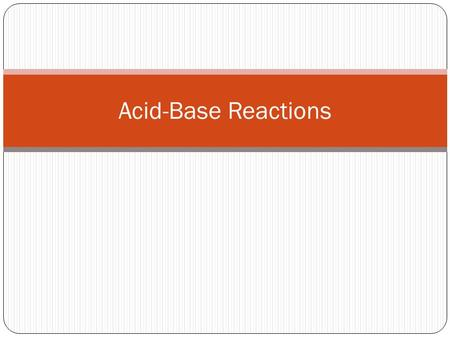 Acid-Base Reactions. Definitions Strong Acids  HCl  HBr  HI  HNO 3  HClO 4  H 2 SO 4 Acid: a species that supplies H + ions to water Strong acid: