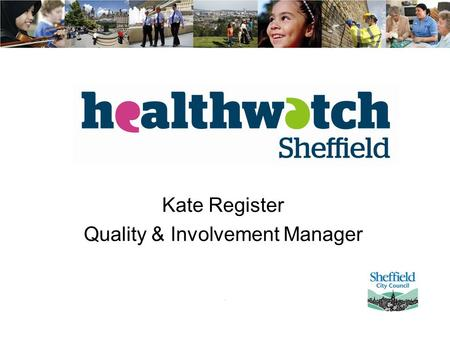 Kate Register Quality & Involvement Manager. Approach Citizen Power Co - production Solution that works.