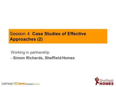 Session 4. Case Studies of Effective Approaches (2) Working in partnership - Simon Richards, Sheffield Homes.