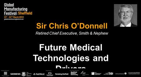 Sir Chris O'Donnell Retired Chief Executive, Smith & Nephew Future Medical Technologies and Drivers.