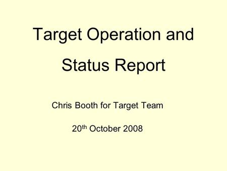 Target Operation and Status Report Chris Booth for Target Team 20 th October 2008.