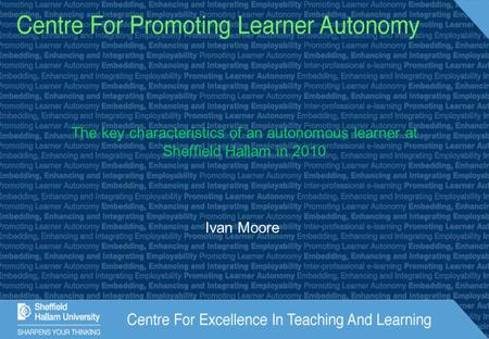 The key characteristics of an autonomous learner at Sheffield Hallam in 2010 Ivan Moore.