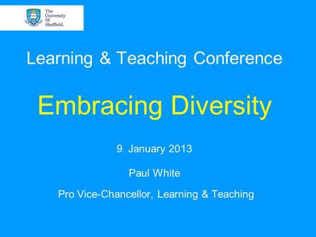 Learning & Teaching Conference Embracing Diversity 9 January 2013 Paul White Pro Vice-Chancellor, Learning & Teaching.