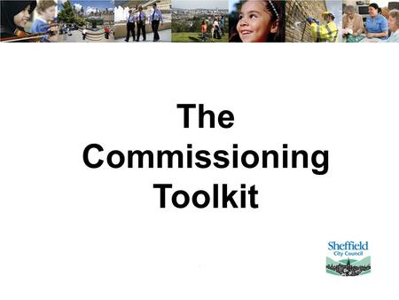 The Commissioning Toolkit. Aims and Objectives Commissioners to leave with an understanding of; The Commissioning Journey The Commissioning Process Familiarisation.