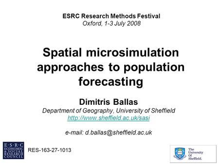 Spatial microsimulation approaches to population forecasting Dimitris Ballas Department of Geography, University of Sheffield