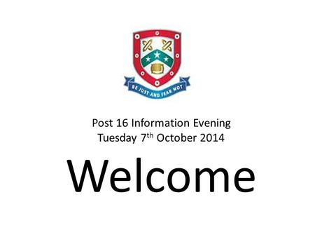 Post 16 Information Evening Tuesday 7 th October 2014 Welcome.