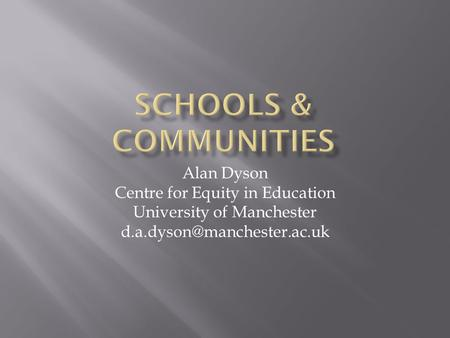 Alan Dyson Centre for Equity in Education University of Manchester