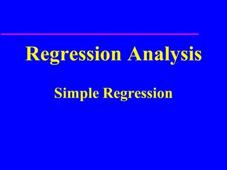 Regression Analysis Simple Regression. y = mx + b y = a + bx.