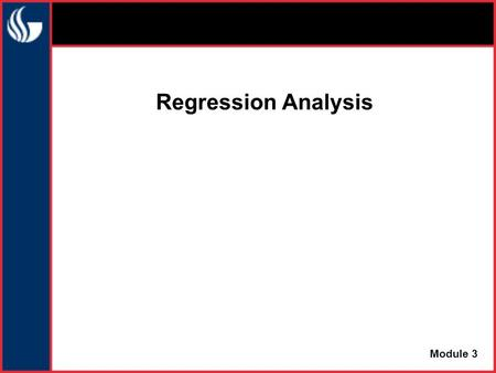 Regression Analysis Module 3. Regression Regression is the attempt to explain the variation in a dependent variable using the variation in independent.