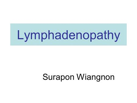 Lymphadenopathy Surapon Wiangnon. References Ferrer R. Lymphadenopathy: Differential Diagnosis and Evaluation. American Family Physician October 15, 1998.