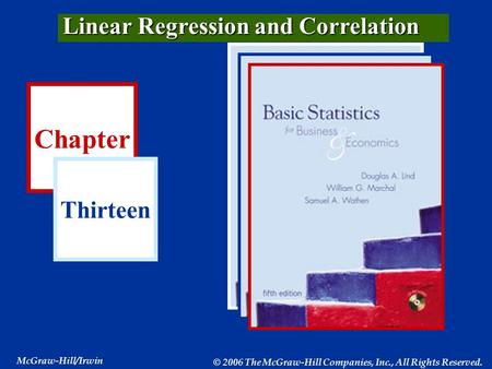 Chapter Thirteen McGraw-Hill/Irwin © 2006 The McGraw-Hill Companies, Inc., All Rights Reserved. Linear Regression and Correlation.
