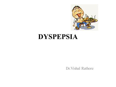 DYSPEPSIA Dr.Vishal Rathore. Dyspepsia popularly known as indigestion meaning hard or difficult digestion, is a medical condition characterized by chronic.