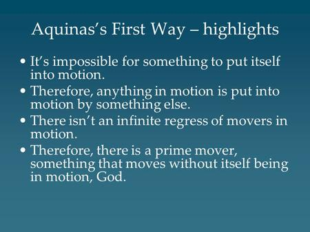 Aquinas's First Way – highlights It's impossible for something to put itself into motion. Therefore, anything in motion is put into motion by something.