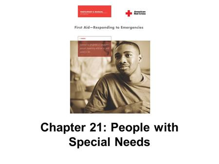 Chapter 21: People with Special Needs. 446 AMERICAN RED CROSS FIRST AID–RESPONDING TO EMERGENCIES FOURTH EDITION Copyright © 2005 by The American National.