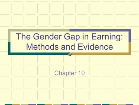 The Gender Gap in Earning: Methods and Evidence Chapter 10.
