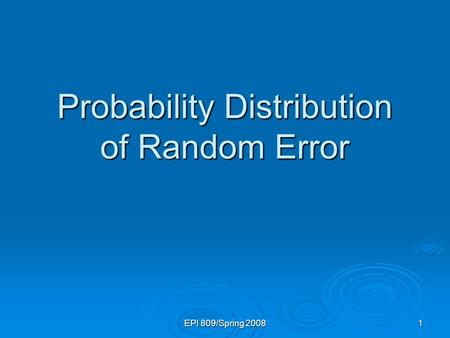 EPI 809/Spring 2008 1 Probability Distribution of Random Error.