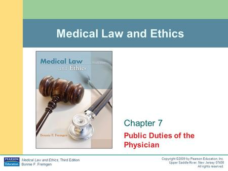 Medical Law and Ethics, Third Edition Bonnie F. Fremgen Copyright ©2009 by Pearson Education, Inc. Upper Saddle River, New Jersey 07458 All rights reserved.