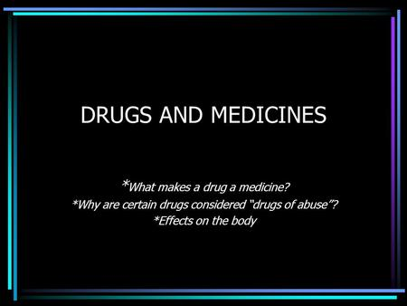 DRUGS AND MEDICINES *What makes a drug a medicine?