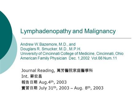 Lymphadenopathy and Malignancy Andrew W.Bazemore, M.D., and Douglars R. Smucker, M.D., M.P.H. University of Cincinnati College of Medicine, Cincinnati,