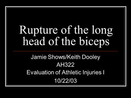 Rupture of the long head of the biceps