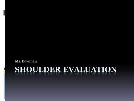 Ms. Bowman Shoulder Evaluation.