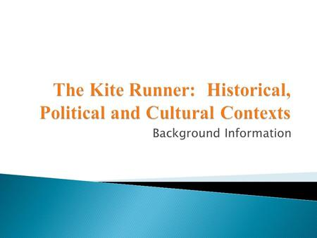Background Information. To better understand an appreciate the context of The Kite Runner, a basic understanding of Afghan history, politics, and culture.