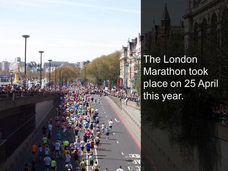 The London Marathon took place on 25 April this year.