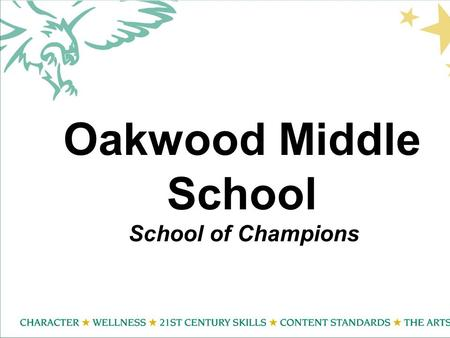 Oakwood Middle School School of Champions. 21 st Century Learning Each year over 75% of our students are adjudicated by judges by: Performing on a Stage.