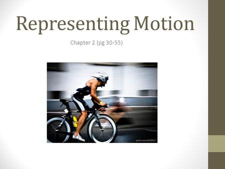 Representing Motion Chapter 2 (pg 30-55). Do Now Why is it important to describe and analyze motion? How fast? How far? Slowing/Speeding? Rest/Constant.