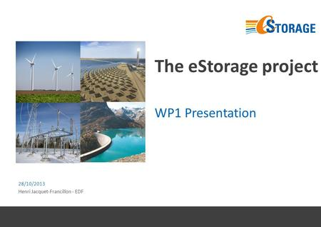 The eStorage project WP1 Presentation 28/10/2013 Henri Jacquet-Francillon - EDF.