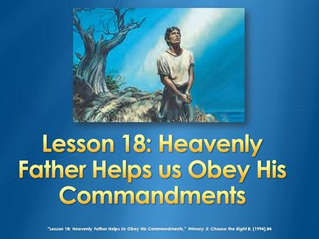 """Lesson 18: Heavenly Father Helps Us Obey His Commandments,"" Primary 3: Choose the Right B, (1994),84."