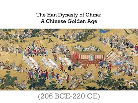 The Han Dynasty of China: A Chinese Golden Age (206 BCE-220 CE) © Student Handouts, Inc.