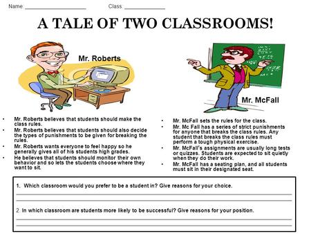 A TALE OF TWO CLASSROOMS! Mr. Roberts believes that students should make the class rules. Mr. Roberts believes that students should also decide the types.