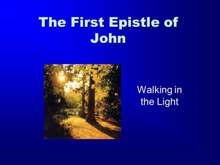 The First Epistle of John Walking in the Light. The Gospel and the Epistle Historical narrative 1 st Epistle of JohnGospel of John Reflective Sermon In.