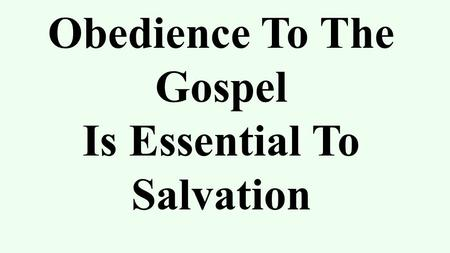 Obedience To The Gospel Is Essential To Salvation