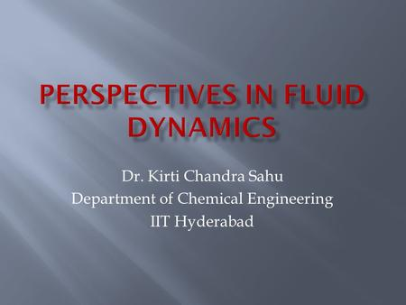 Dr. Kirti Chandra Sahu Department of Chemical Engineering IIT Hyderabad.