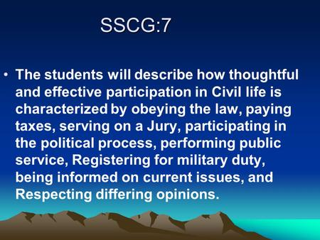 SSCG:7 The students will describe how thoughtful and effective participation in Civil life is characterized by obeying the law, paying taxes, serving on.