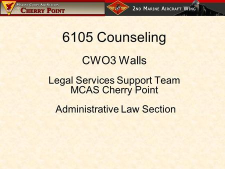 6105 Counseling CWO3 Walls Legal Services Support Team MCAS Cherry Point Administrative Law Section.