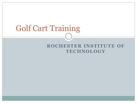 ROCHESTER INSTITUTE OF TECHNOLOGY Golf Cart Training.